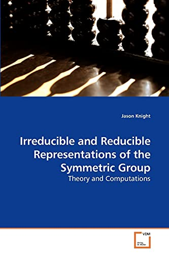 9783639246780: Irreducible and Reducible Representations of the Symmetric Group: Theory and Computations