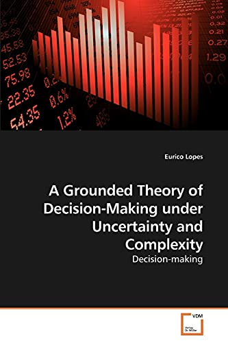 A Grounded Theory of Decision-Making under Uncertainty and Complexity: Lopes, Eurico