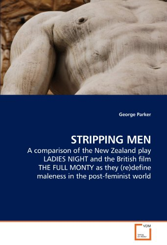 9783639248579: STRIPPING MEN: A comparison of the New Zealand play LADIES NIGHT and the British film THE FULL MONTY as they (re)define maleness in the post-feminist world