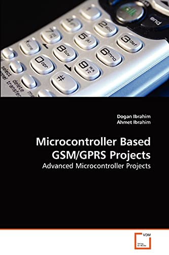 9783639249101: Microcontroller Based GSM/GPRS Projects: Advanced Microcontroller Projects