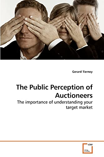 The Public Perception of Auctioneers The importance of understanding your target market: Gerard ...
