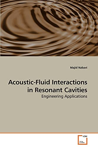 9783639249620: Acoustic-Fluid Interactions in Resonant Cavities: Engineering Applications