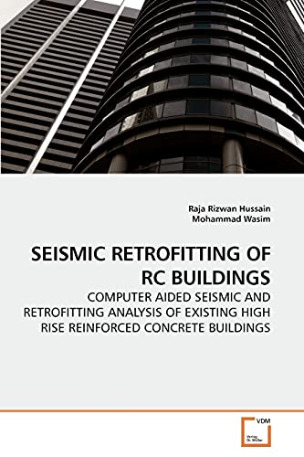 9783639250558: SEISMIC RETROFITTING OF RC BUILDINGS: COMPUTER AIDED SEISMIC AND RETROFITTING ANALYSIS OF EXISTING HIGH RISE REINFORCED CONCRETE BUILDINGS