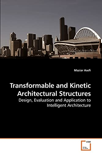 Transformable and Kinetic Architectural Structures: Maziar Asefi