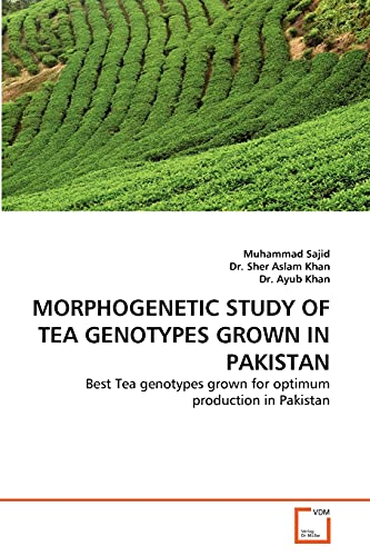 9783639250749: MORPHOGENETIC STUDY OF TEA GENOTYPES GROWN IN PAKISTAN: Best Tea genotypes grown for optimum production in Pakistan