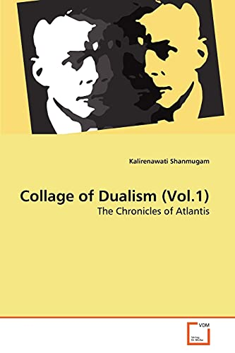 9783639251098: Collage of Dualism (Vol.1): The Chronicles of Atlantis
