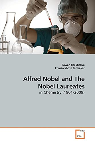 Alfred Nobel and The Nobel Laureates: in Chemistry (1901-2009): Pawan Raj Shakya