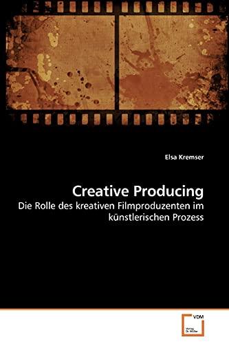 Creative Producing (Paperback): Elsa Kremser