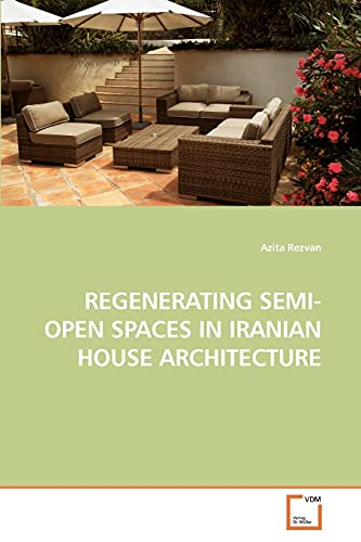 9783639253696: REGENERATING SEMI-OPEN SPACES IN IRANIAN HOUSE ARCHITECTURE