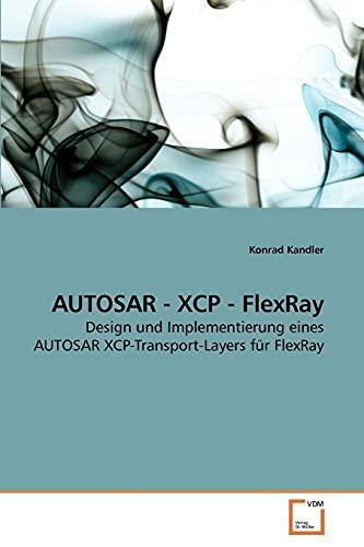 9783639253740: AUTOSAR - XCP - FlexRay: Design und Implementierung eines AUTOSAR XCP-Transport-Layers für FlexRay (German Edition)