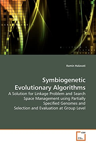 9783639254440: Symbiogenetic Evolutionary Algorithms: A Solution for Linkage Problem and Search Space Management using Partially Specified Genomes and Selection and Evaluation at Group Level