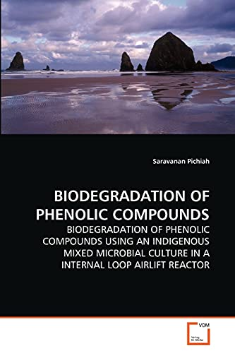 9783639254983: BIODEGRADATION OF PHENOLIC COMPOUNDS: BIODEGRADATION OF PHENOLIC COMPOUNDS USING AN INDIGENOUS MIXED MICROBIAL CULTURE IN A INTERNAL LOOP AIRLIFT REACTOR