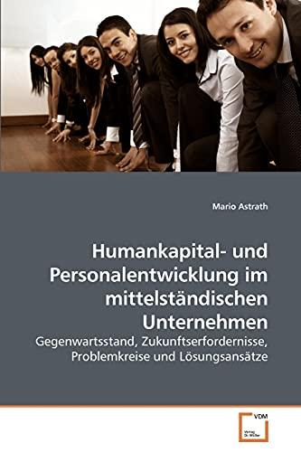 9783639255966: Humankapital- und Personalentwicklung im mittelständischen Unternehmen: Gegenwartsstand, Zukunftserfordernisse, Problemkreise und Lösungsansätze (German Edition)