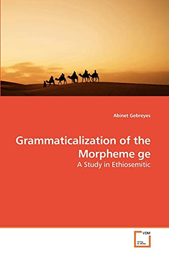 9783639257786: Grammaticalization of the Morpheme ge: A Study in Ethiosemitic