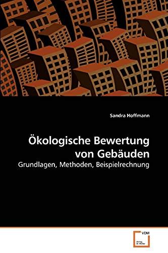 9783639257823: Ökologische Bewertung von Gebäuden: Grundlagen, Methoden, Beispielrechnung (German Edition)