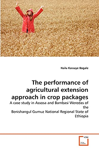 The Performance of Agricultural Extension Approach in Crop Packages: Hailu Kassaye Bogale
