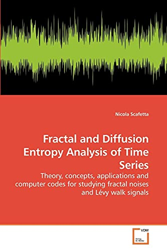 9783639257953: Fractal and Diffusion Entropy Analysis of Time Series: Theory, concepts, applications and computer codes for studying fractal noises and Lévy walk signals