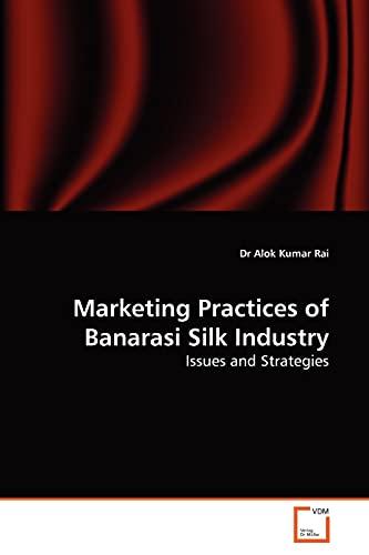 Marketing Practices of Banarasi Silk Industry: Dr Alok Kumar Rai