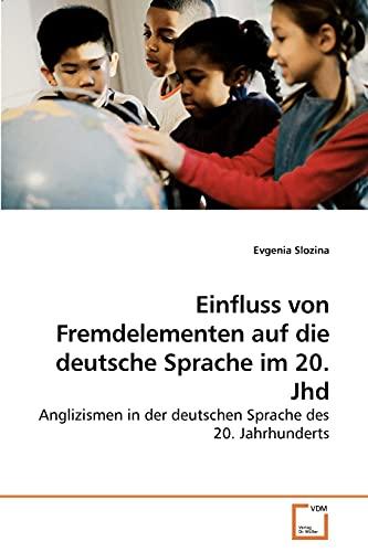 Einfluss Von Fremdelementen Auf Die Deutsche Sprache Im 20. Jhd: Evgenia Slozina
