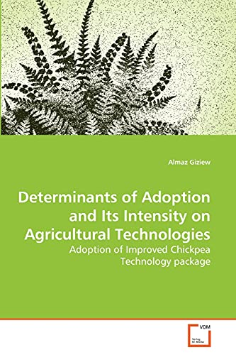 Determinants of Adoption and Its Intensity on Agricultural Technologies (Paperback): Almaz Giziew