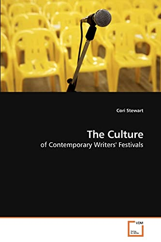 The Culture: of Contemporary Writers' Festivals: Stewart, Cori
