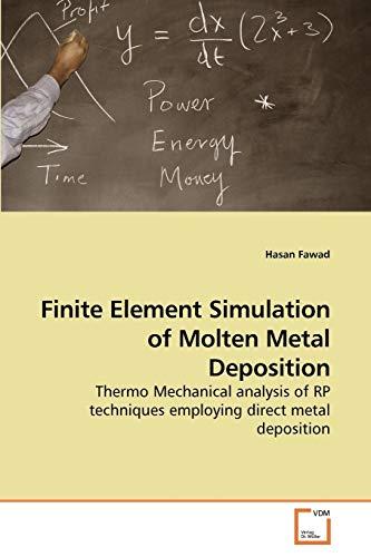 Finite Element Simulation of Molten Metal Deposition: Hasan Fawad