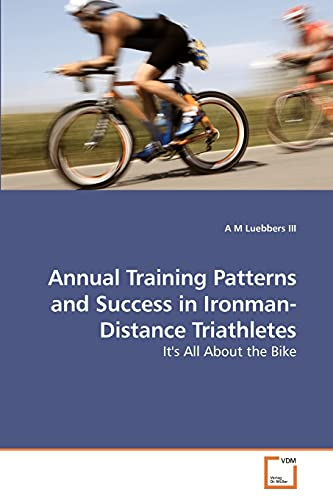 Annual Training Patterns and Success in Ironman-Distance Triathletes: A M Luebbers III