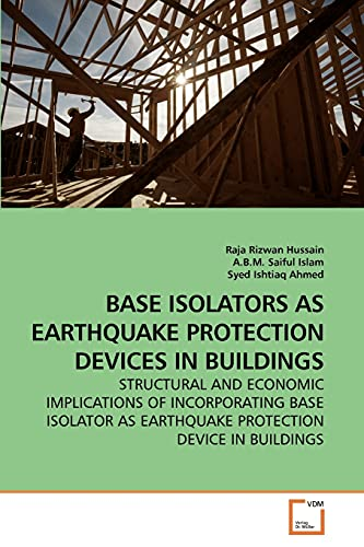 9783639260212: BASE ISOLATORS AS EARTHQUAKE PROTECTION DEVICES IN BUILDINGS: STRUCTURAL AND ECONOMIC IMPLICATIONS OF INCORPORATING BASE ISOLATOR AS EARTHQUAKE PROTECTION DEVICE IN BUILDINGS