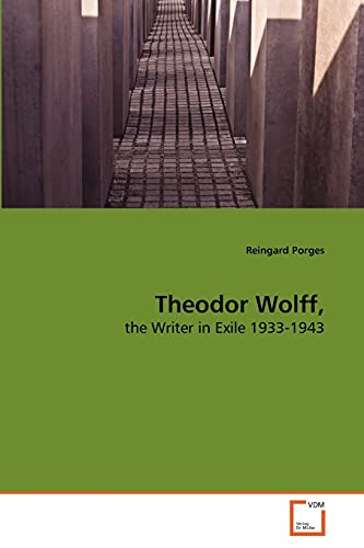 9783639260243: Theodor Wolff,: the Writer in Exile 1933-1943