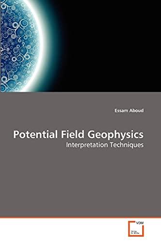 9783639260885: Potential Field Geophysics: Interpretation Techniques