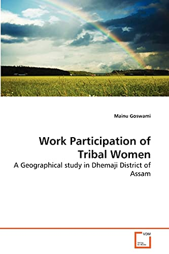 Work Participation of Tribal Women: A Geographical study in Dhemaji District of Assam: Mainu Goswami