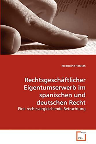 Rechtsgeschftlicher Eigentumserwerb Im Spanischen Und Deutschen Recht: Jacqueline Hanisch