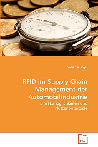 RFID im Supply Chain Management der Automobilindustrie: Einsatzmöglichkeiten und Nutzenpotenziale (...
