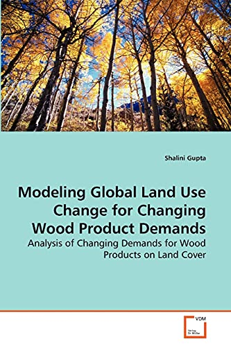 Modeling Global Land Use Change for Changing Wood Product Demands: Analysis of Changing Demands for...