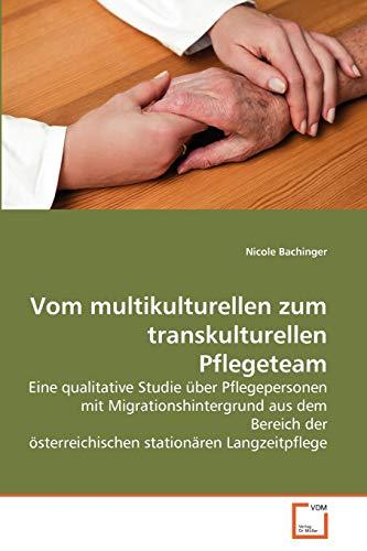 9783639261868: Vom multikulturellen zum transkulturellen Pflegeteam: Eine qualitative Studie über Pflegepersonen mit Migrationshintergrund aus dem Bereich der ... stationären Langzeitpflege (German Edition)
