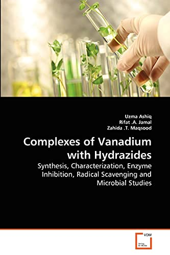 Complexes of Vanadium with Hydrazides: Synthesis, Characterization,: Ashiq, Uzma; .A.