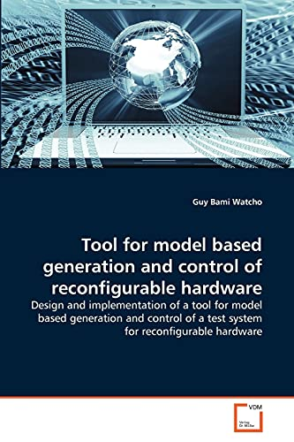 Tool for model based generation and control of reconfigurable hardware: Design and implementation ...