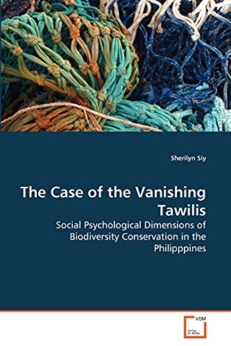 9783639263978: The Case of the Vanishing Tawilis: Social Psychological Dimensions of Biodiversity Conservation in the Philipppines