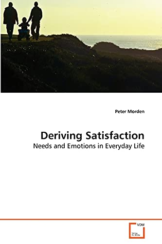 9783639264593: Deriving Satisfaction: Needs and Emotions in Everyday Life