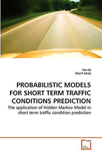 9783639264937: PROBABILISTIC MODELS FOR SHORT TERM TRAFFIC CONDITIONS PREDICTION: The application of Hidden Markov Model in short term traffic condition prediction