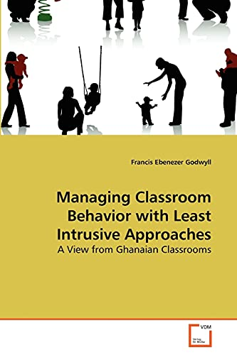 Managing Classroom Behavior with Least Intrusive Approaches: Francis Ebenezer Godwyll