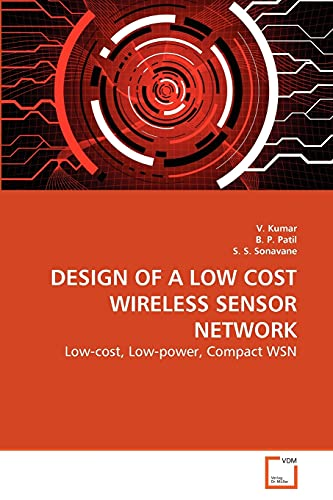 9783639265194: DESIGN OF A LOW COST WIRELESS SENSOR NETWORK: Low-cost, Low-power, Compact WSN