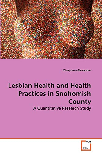 9783639265408: Lesbian Health and Health Practices in Snohomish County: A Quantitative Research Study
