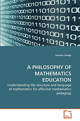 9783639265651: A PHILOSOPHY OF MATHEMATICS EDUCATION: Understanding the structure and language of mathematics for effective mathematics pedagogy
