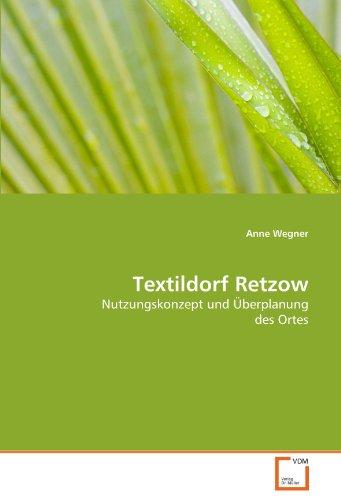 Textildorf Retzow: Nutzungskonzept und Überplanung des Ortes (Paperback): Anne Wegner