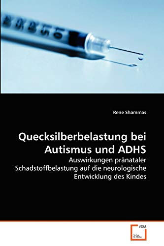 9783639266801: Quecksilberbelastung bei Autismus und ADHS: Auswirkungen pränataler Schadstoffbelastung auf die neurologische Entwicklung des Kindes (German Edition)