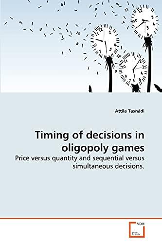Timing of decisions in oligopoly games: Price versus quantity and sequential versus simultaneous ...