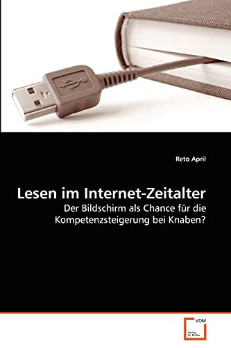 9783639267631: Lesen im Internet-Zeitalter: Der Bildschirm als Chance für die Kompetenzsteigerung bei Knaben? (German Edition)