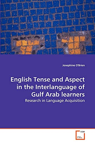 English Tense and Aspect in the Interlanguage of Gulf Arab learners: Research in Language Acquisition (9783639267907) by Josephine O'Brien