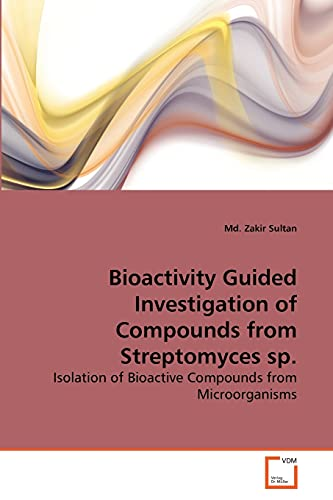 9783639268010: Bioactivity Guided Investigation of Compounds from Streptomyces sp.: Isolation of Bioactive Compounds from Microorganisms